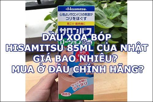 Dầu xoa bóp Hisamitsu 85ml của Nhật giá bao nhiêu? Mua ở đâu chính hãng?