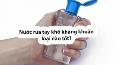 Nước rửa tay khô kháng khuẩn loại nào tốt?