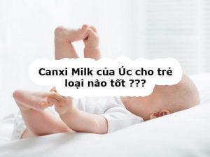 Canxi Milk của Úc cho trẻ sơ sinh loại nào tốt-1